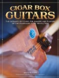 Cigar Box Guitars: The Ultimate DIY Guide for Makers and Players of the Handmade Music Revolution (Paperback)