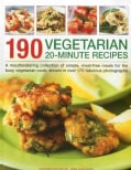 190 Vegetarian 20-Minute Recipes: A Mouthwatering Collection of Simple, Meat-Free Meals for the Busy Vegetarian C... (Paperback)