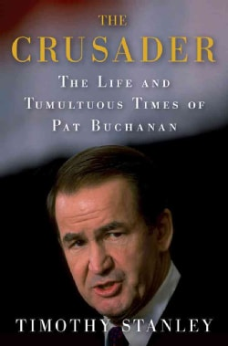 The Crusader: The Life and Tumultuous Times of Pat Buchanan (Hardcover)