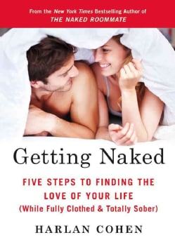 Getting Naked: Five Steps to Finding the Love of Your Life (While Fully Clothed & Totally Sober) (Paperback)