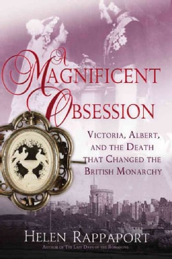 A Magnificent Obsession: Victoria, Albert, and the Death That Changed the British Monarchy (Hardcover)