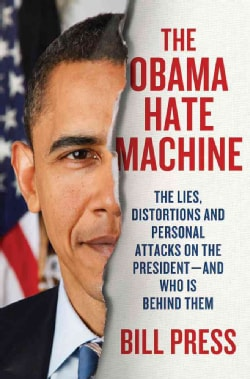 The Obama Hate Machine: The Lies, Distortions, and Personal Attacks on the President--And Who Is Behind Them (Hardcover)