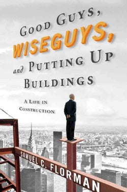 Good Guys, Wise Guys, and Putting Up Buildings: A Life in Construction (Hardcover)