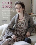 Aran Knits: 23 Contemporary Designs Using Classic Cable Patterns (Paperback)