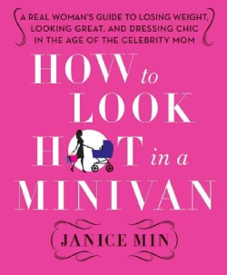 How to Look Hot in a Minivan: A Real Woman's Guide to Losing Weight, Looking Great, and Dressing Chic in the Age ... (Hardcover)