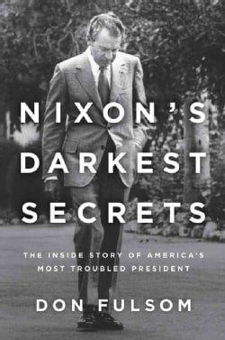 Nixon's Darkest Secrets: The Inside Story of America's Most Troubled President (Hardcover)