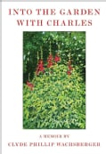 Into the Garden With Charles: A Memoir (Hardcover)