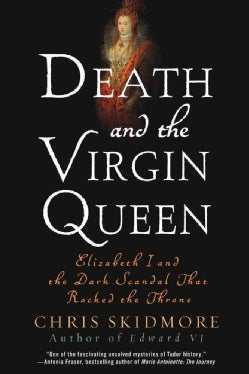 Death and the Virgin Queen: Elizabeth I and the Dark Scandal That Rocked the Throne (Paperback)