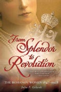 From Splendor to Revolution: The Romanov Women, 1847-1928 (Paperback)