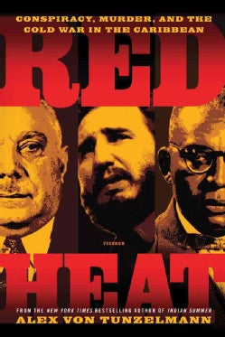 Red Heat: Conspiracy, Murder, and the Cold War in the Caribbean (Paperback)
