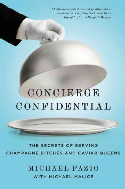Concierge Confidential: The Secrets of Serving Champagne Bitches and Caviar Queens (Paperback)