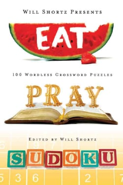 Will Shortz Presents Eat, Pray, Sudoku: 100 Easy to Hard Puzzles (Paperback)