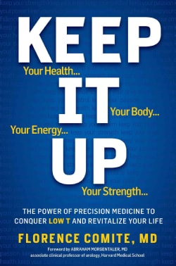 Keep It Up: The Power of Precision Medicine to Conquer Low T and Revitalize Your Life (Hardcover)
