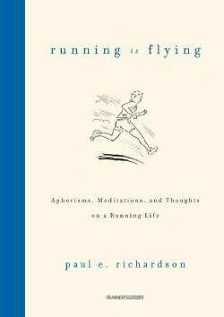 Running Is Flying: Aphorisms, Meditations, and Thoughts on a Running Life (Hardcover)