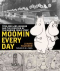 Moomin Every Day: Tove and Lars Jansson and the Creation of the Moomin Comic Strip (Hardcover)