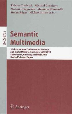 Semantic Multimedia: 5th International Conference on Semantic and Digital Media Technologies, Samt 2010saarbrucke... (Paperback)