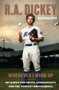 Wherever I Wind Up: My Quest for Truth, Authenticity, and the Perfect Knuckleball (Hardcover)
