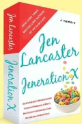 Jeneration X: One Reluctant Adult's Attempt to Unarrest Her Arrested Development, Or Why It's Never Too Late for ... (Hardcover)