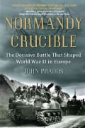 Normandy Crucible: The Decisive Battle That Shaped World War II in Europe (Paperback)