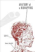Anatomy of a Kidnapping: A Doctor's Story (Hardcover)