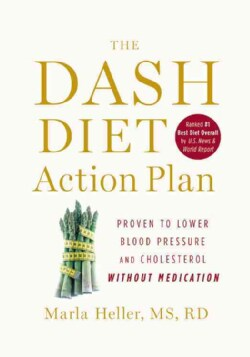 The DASH Diet Action Plan: Proven to Lower Blood Pressure and Cholesterol Without Medication (Hardcover)