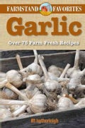 Garlic: Over 75 Farm Fresh Recipes (Paperback)