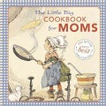 The Little Big Cookbook for Moms: 250 of the Very Best Family Recipes! (Hardcover)