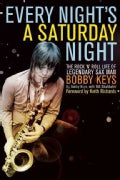 Every Night's a Saturday Night: The Rock 'n' Roll Life of Legendary Sax Man Bobby Keys (Hardcover)