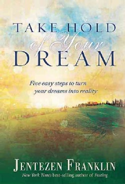 Take Hold of Your Dream: Five Easy Steps to Turn Your Dreams into Reality (Hardcover)
