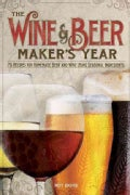 The Wine & Beer Maker's Year: 75 Recipes for Homemade Beer and Wine Using Seasonal Ingredients (Paperback)