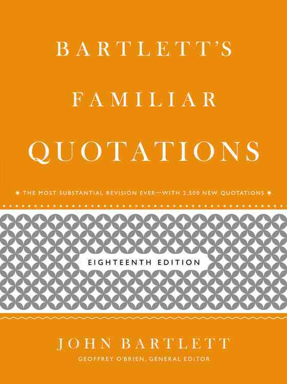 Bartlett's Familiar Quotations: A Collection of Passages, Phrases, and Proverbs Traced to Their Sources in Ancien... (Hardcover)