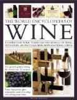 The World Encyclopedia of Wine: A Definitive Tour Through the World of Wine, With over 450 Photographs, Maps and ... (Hardcover)