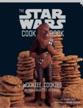 The Star Wars Cook Book: Wookiee Cookies and Other Galactic Recipes (Hardcover)