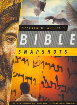 Stephen M. Miller's Bible Snapshots: Lavishly Illustrated Bible Guide with Everything but the Preaching (Paperback)