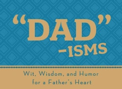 Dad-isms: Wit, Wisdom, and Humor for a Father's Heart (Paperback)