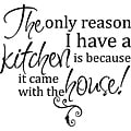 'The Only Reason I Have A Kitchen' Vinyl Art Quote