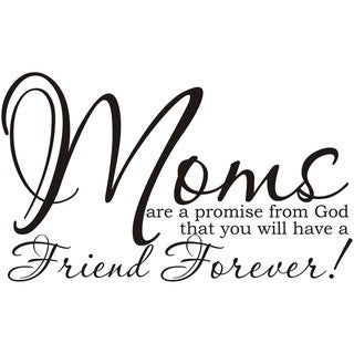 'Moms Are A Promise From God That You Will Have A Friend Forever' Vinyl Art Quote