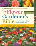 The Flower Gardener's Bible: Time-Tested Techniques, Creative Designs, and Perfect Plants for Colorful Gardens (Paperback)