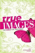 True Images: New International Version, The Bible for Teen Girls (Hardcover)