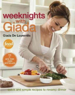 Weeknights With Giada: Quick and Simple Recipes to Revamp Dinner (Hardcover)