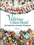 The Venetian Glass Bead: 24 Colorful Jewelry Projects (Paperback)