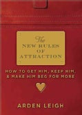 The New Rules of Attraction: How to Get Him, Keep Him, and Make Him Beg for More (Paperback)