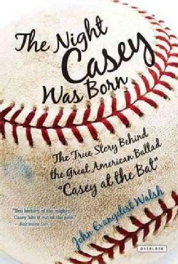 "The Night Casey Was Born: The True Story Behind the Great American Ballas ""Casey at the Bat"" (Paperback)"