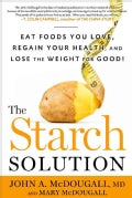 The Starch Solution: Eat the Foods You Love, Regain Your Health, and Lose the Weight for Good! (Hardcover)