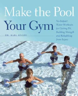 Make the Pool Your Gym: No-Impact Water Workouts for Getting Fit, Building Strength and Rehabbing from Injury (Paperback)