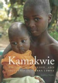 Kamakwie: Finding Peace, Love, and Injustice in Sierra Leone (Paperback)