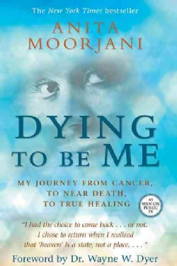 Dying to Be Me: My Journey from Cancer, to Near Death, to True Healing (Hardcover)