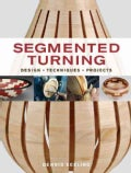 Segmented Turning: Design, Techniques, Projects (Paperback)