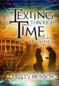 Texting Through Time: A Trek With Brigham Young (Paperback)