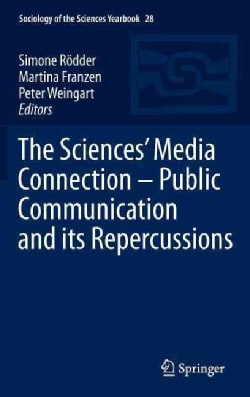 The Sciences' Media Connection: Public Communication and Its Repercussions (Hardcover)